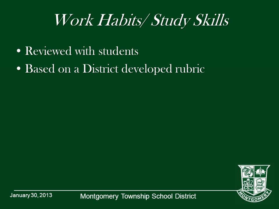 Montgomery Township School District Work Habits/ Study Skills Reviewed with studentsReviewed with students Based on a District developed rubricBased o