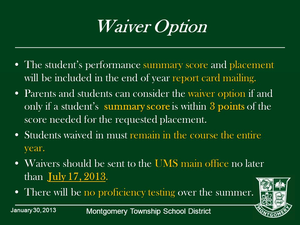 Montgomery Township School District Waiver Option The student's performance summary score and placement will be included in the end of year report car