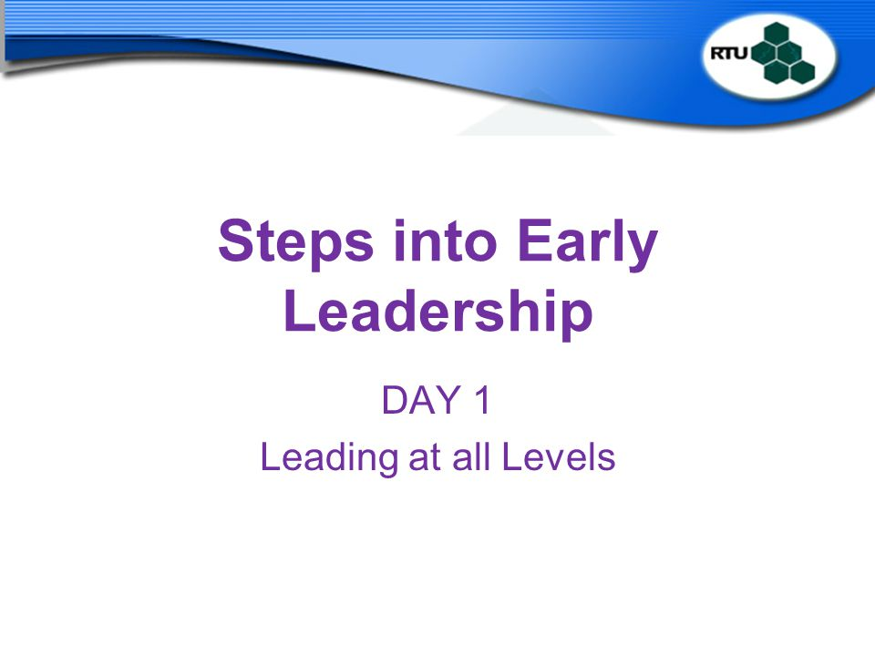 Steps into Early Leadership DAY 1 Leading at all Levels