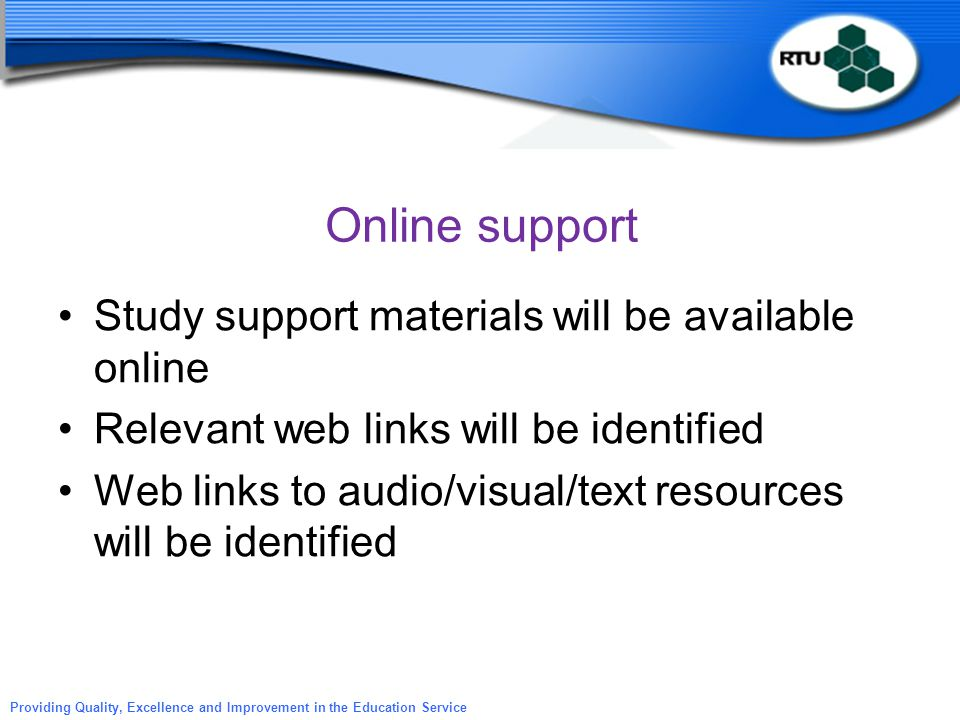 Online support Study support materials will be available online Relevant web links will be identified Web links to audio/visual/text resources will be
