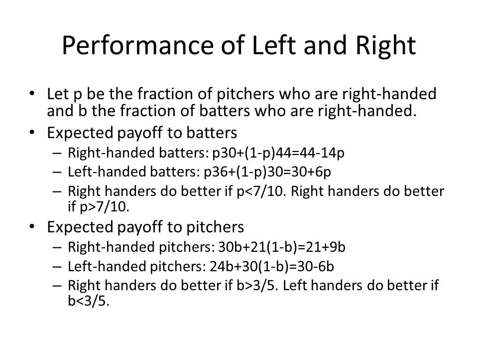 Performance of Left and Right Let p be the fraction of pitchers who are right-handed and b the fraction of batters who are right-handed.