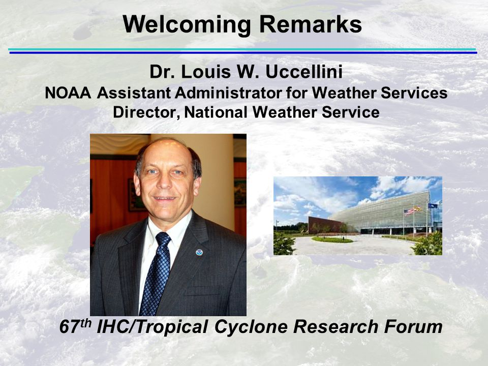 67 th IHC/Tropical Cyclone Research Forum Dr.Louis W.