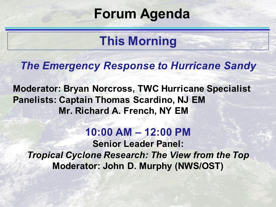 The Emergency Response to Hurricane Sandy Moderator: Bryan Norcross, TWC Hurricane Specialist Panelists: Captain Thomas Scardino, NJ EM Mr. Richard A.
