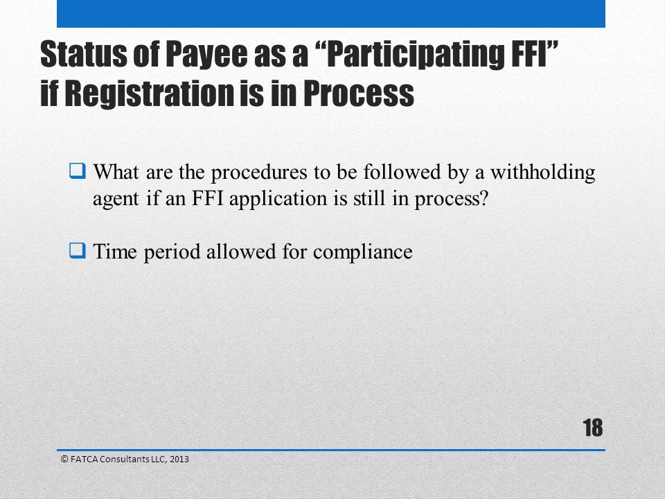 18  What are the procedures to be followed by a withholding agent if an FFI application is still in process.