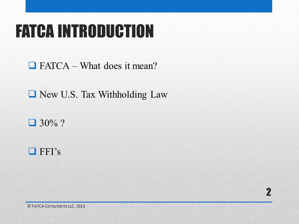 2 FATCA INTRODUCTION  FATCA – What does it mean. New U.S.