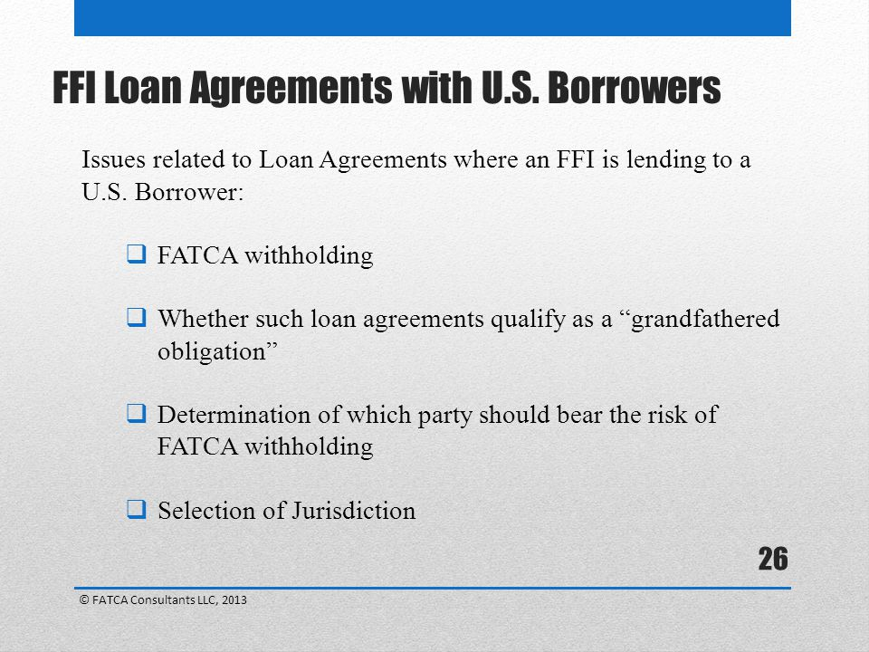 26 Issues related to Loan Agreements where an FFI is lending to a U.S.