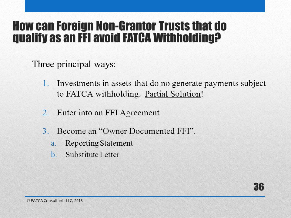 36 Three principal ways: 1.Investments in assets that do no generate payments subject to FATCA withholding.
