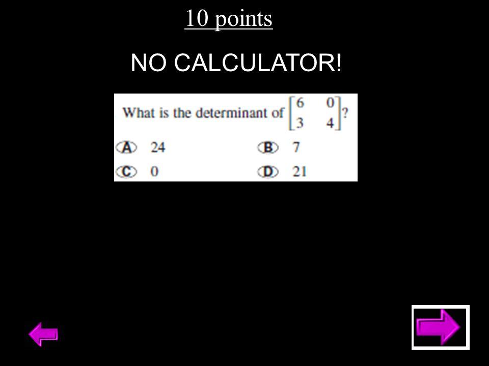 10 points NO CALCULATOR!