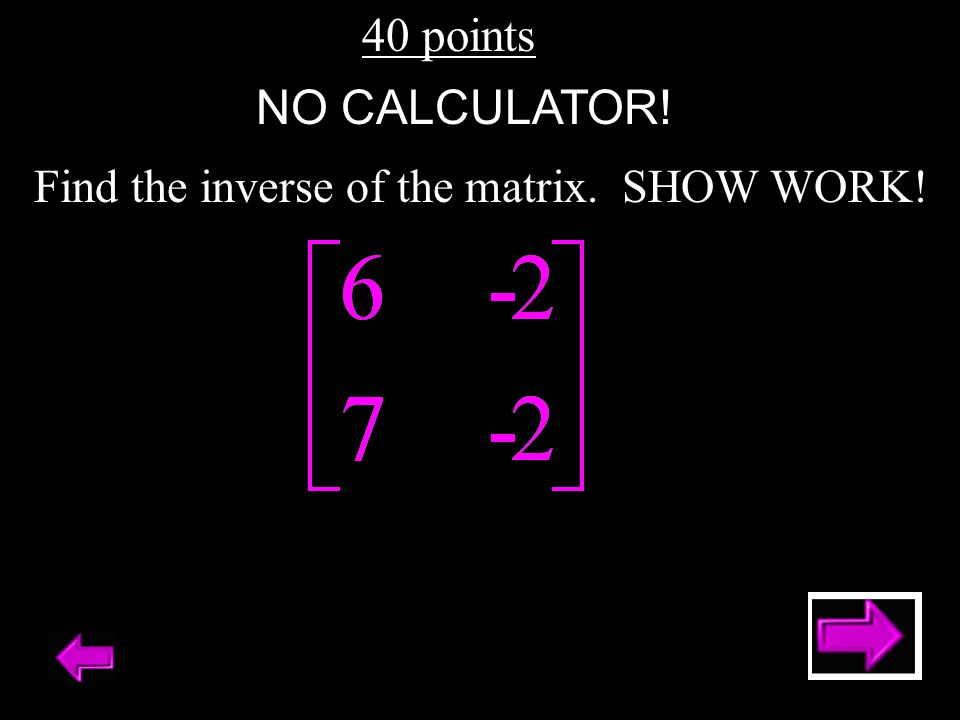 40 points Find the inverse of the matrix. SHOW WORK! NO CALCULATOR!