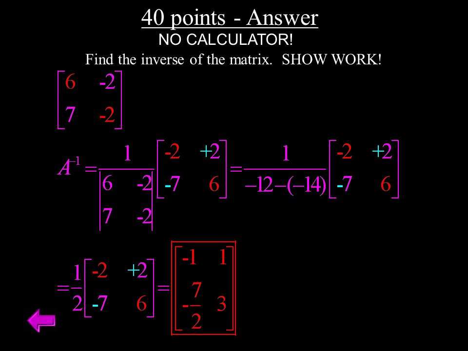 40 points - Answer Find the inverse of the matrix. SHOW WORK! NO CALCULATOR!