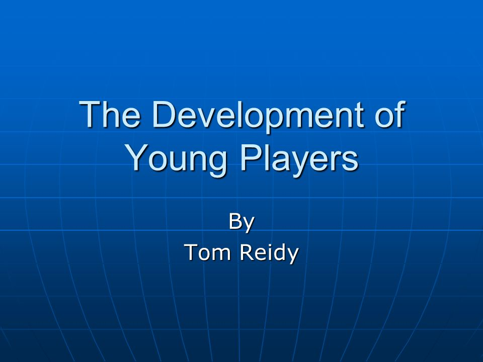 The Development of Young Players By Tom Reidy