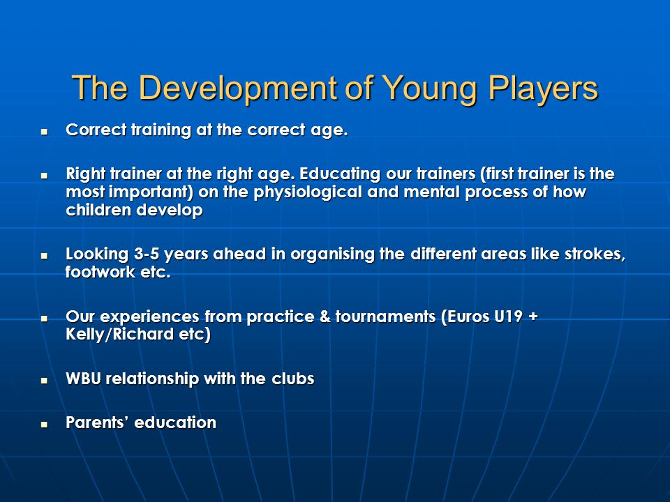 The Development of Young Players Correct training at the correct age. Correct training at the correct age. Right trainer at the right age. Educating o