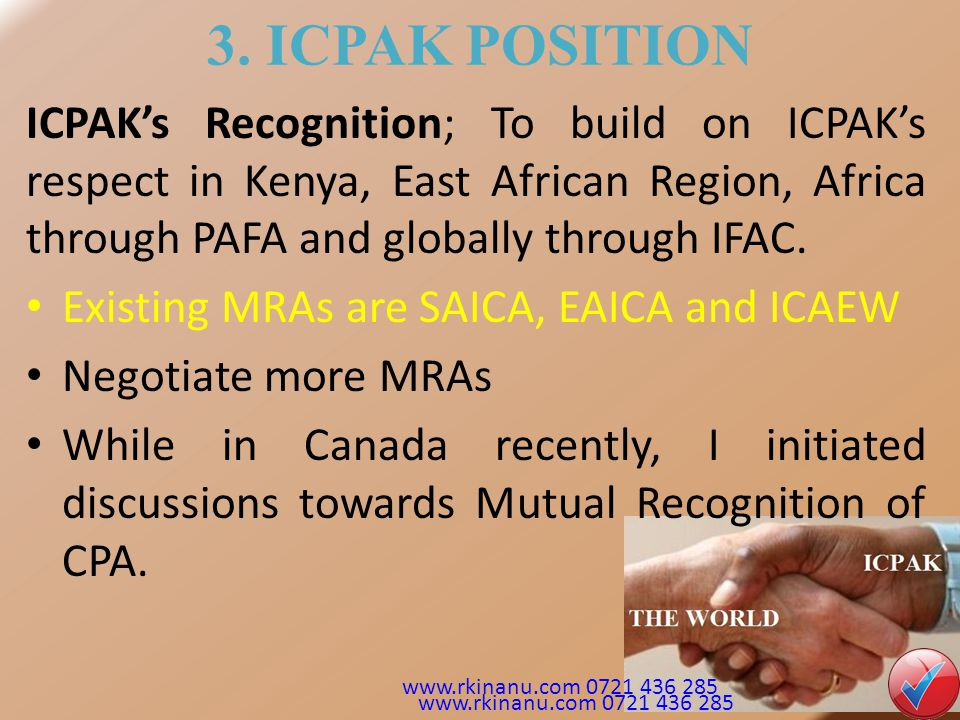 3. ICPAK POSITION ICPAK's Recognition; To build on ICPAK's respect in Kenya, East African Region, Africa through PAFA and globally through IFAC. Exist