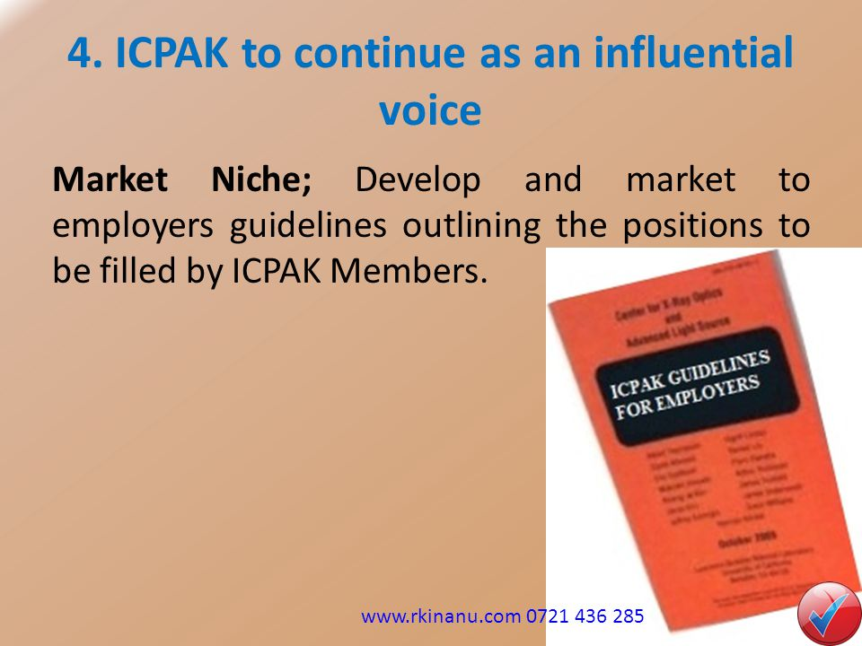 4. ICPAK to continue as an influential voice Market Niche; Develop and market to employers guidelines outlining the positions to be filled by ICPAK Me