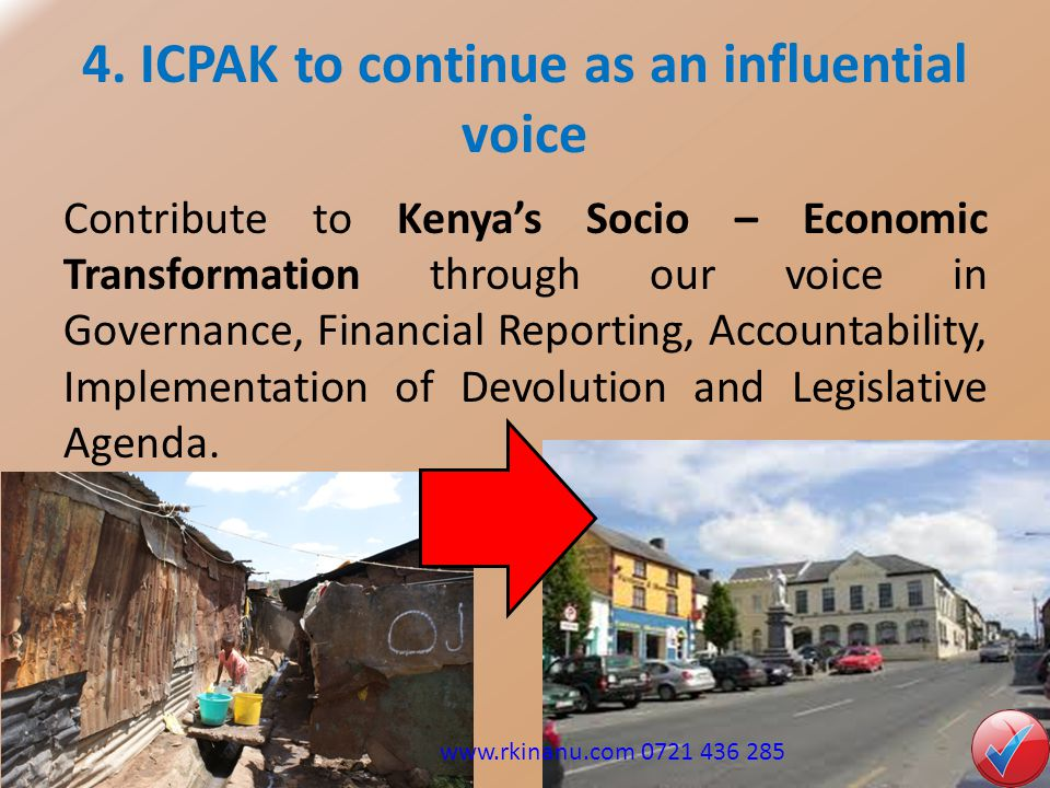 4. ICPAK to continue as an influential voice Contribute to Kenya's Socio – Economic Transformation through our voice in Governance, Financial Reportin