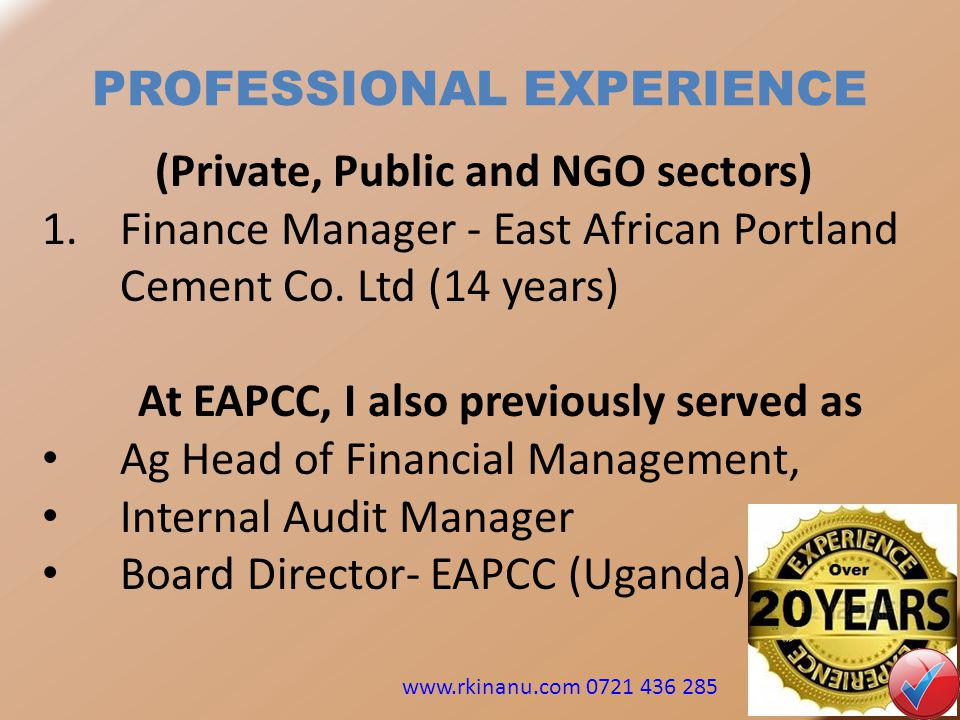 PROFESSIONAL EXPERIENCE (Private, Public and NGO sectors) 1.Finance Manager - East African Portland Cement Co.