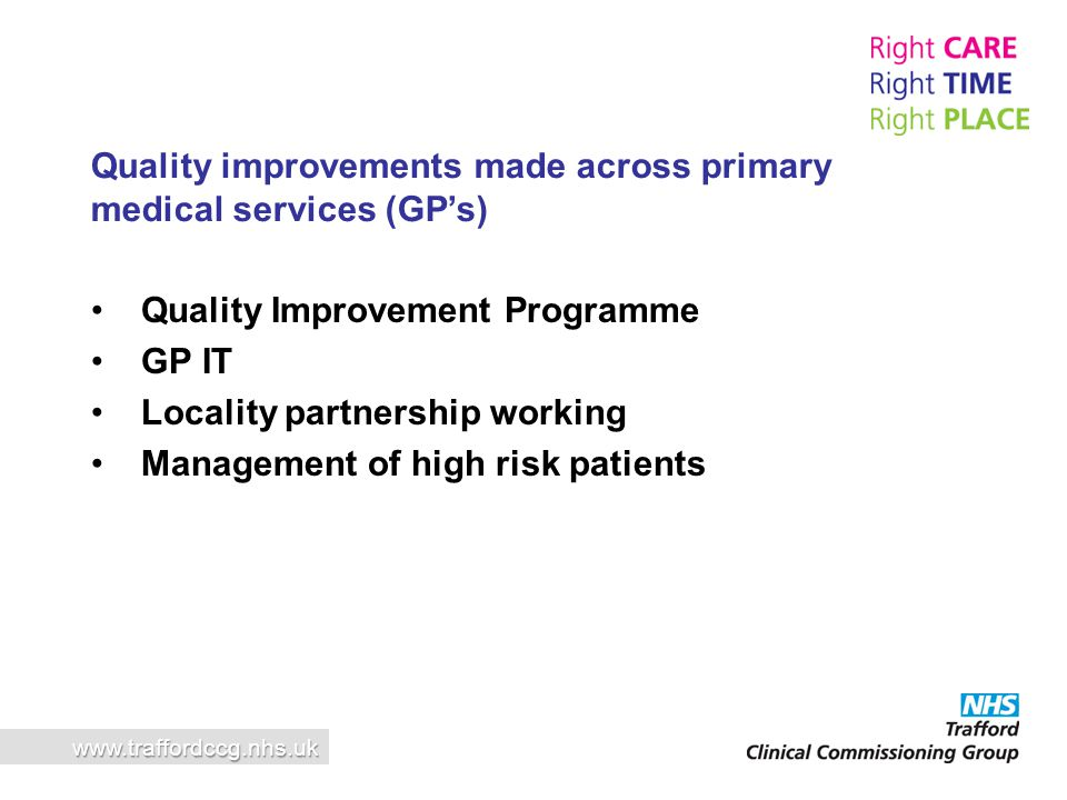 Quality Improvement Programme GP IT Locality partnership working Management of high risk patients www.traffordccg.nhs.uk Quality improvements made acr