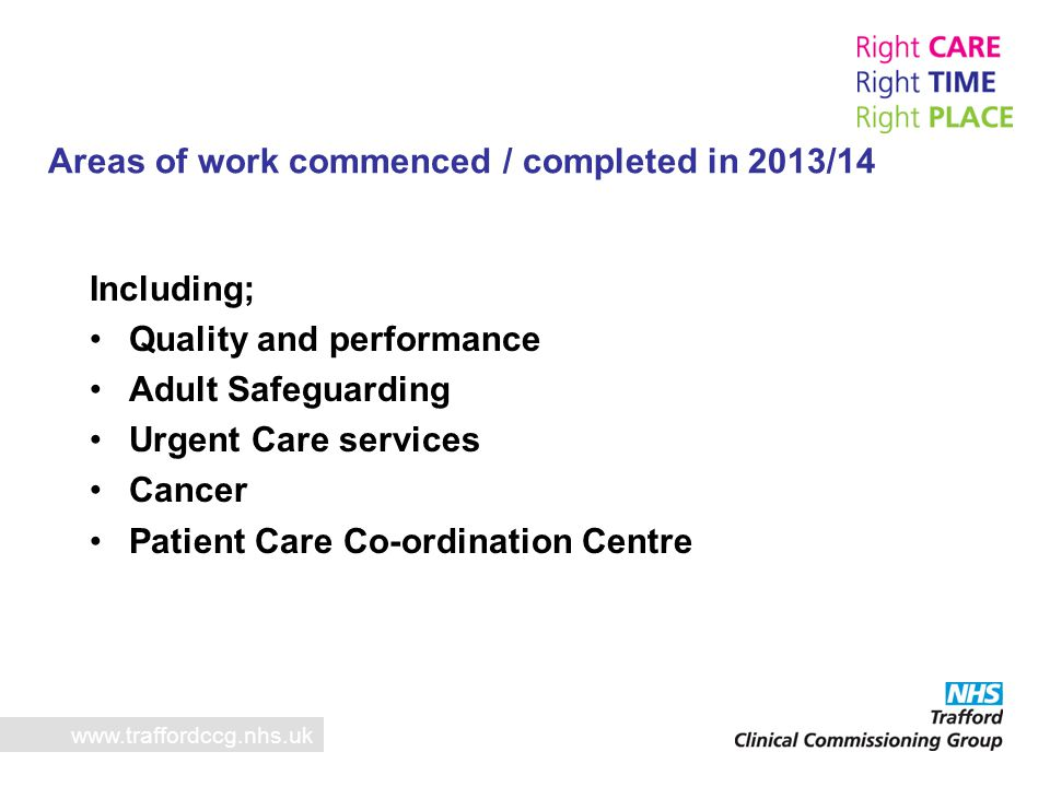 Areas of work commenced / completed in 2013/14 www.traffordccg.nhs.uk Including; Quality and performance Adult Safeguarding Urgent Care services Cance
