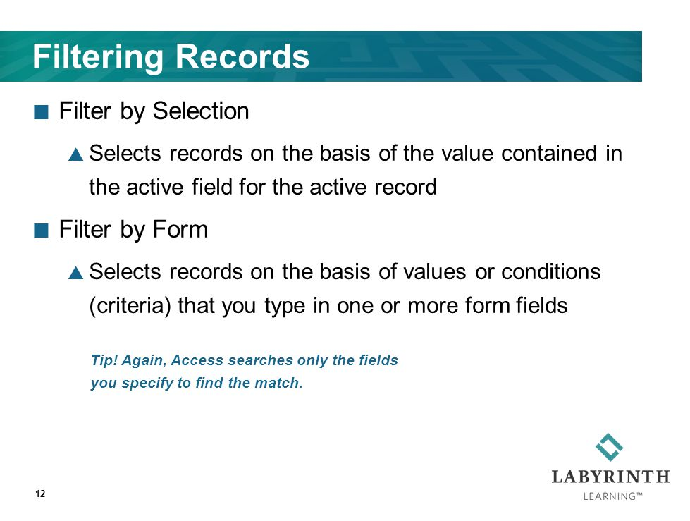 Filtering Records Filter by Selection  Selects records on the basis of the value contained in the active field for the active record Filter by Form 