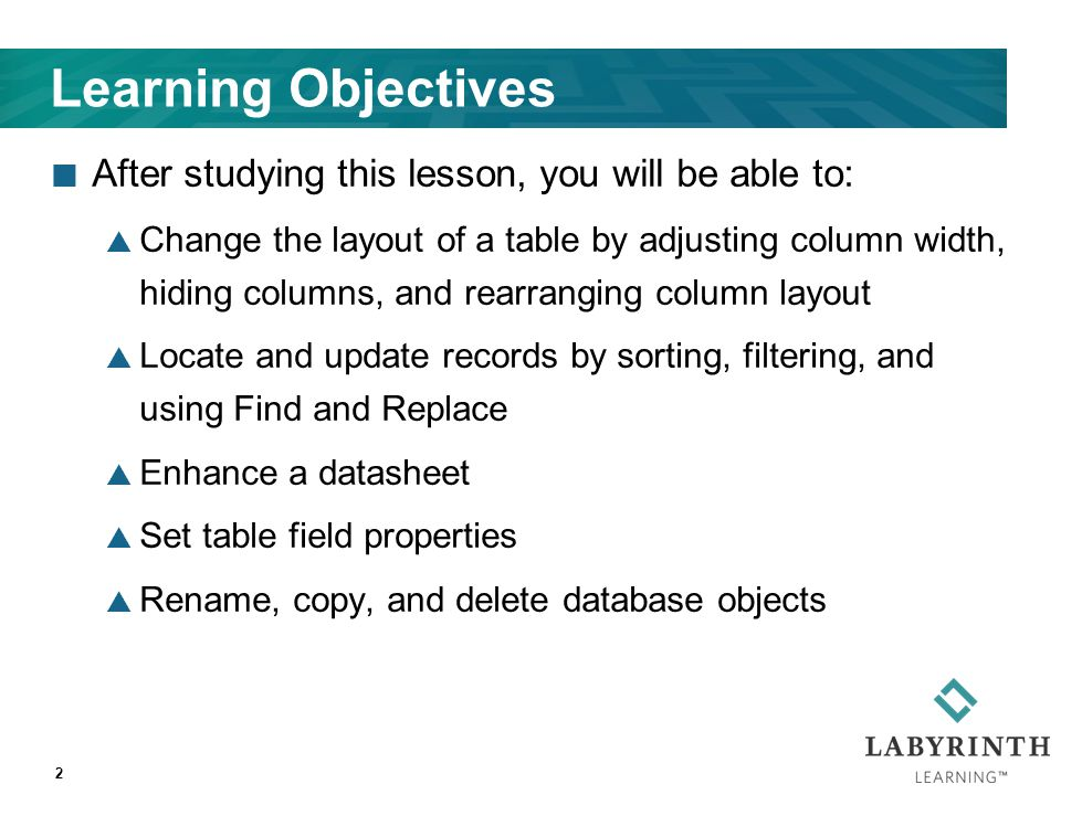 Learning Objectives After studying this lesson, you will be able to:  Change the layout of a table by adjusting column width, hiding columns, and rea