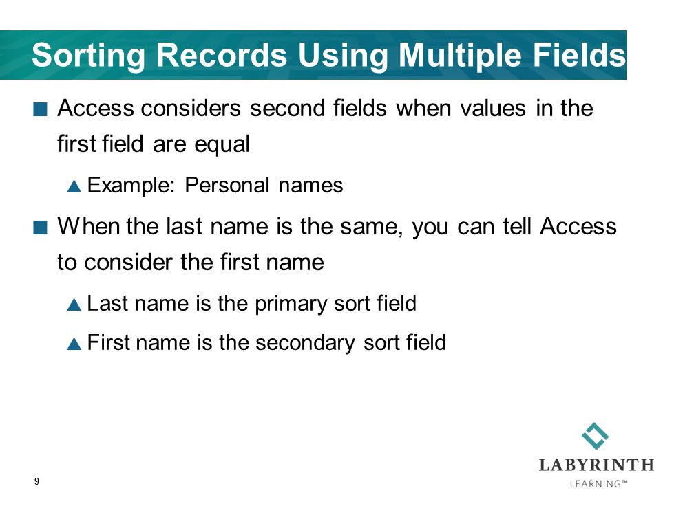 Sorting Records Using Multiple Fields Access considers second fields when values in the first field are equal  Example: Personal names When the last