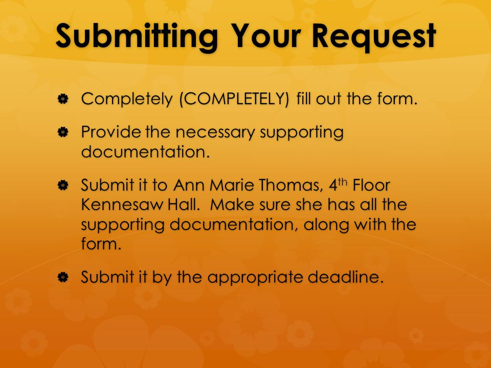 Submitting Your Request  Completely (COMPLETELY) fill out the form.