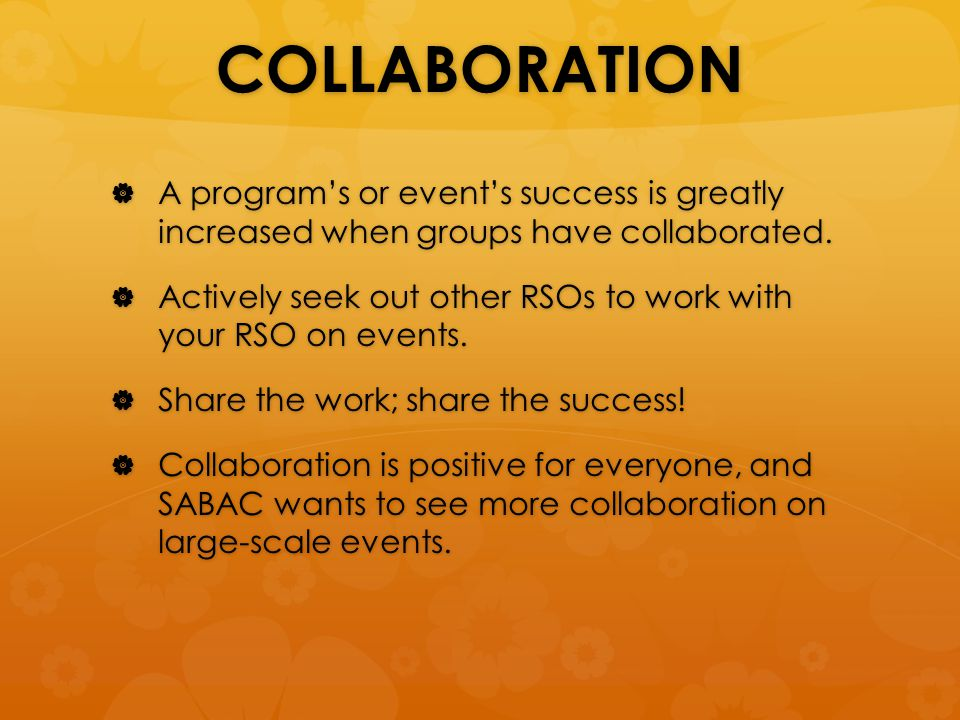 COLLABORATION  A program's or event's success is greatly increased when groups have collaborated.