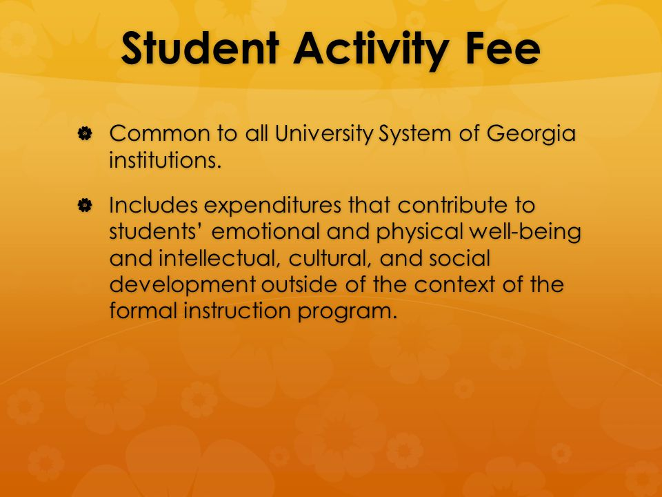 Student Activity Fee  Common to all University System of Georgia institutions.