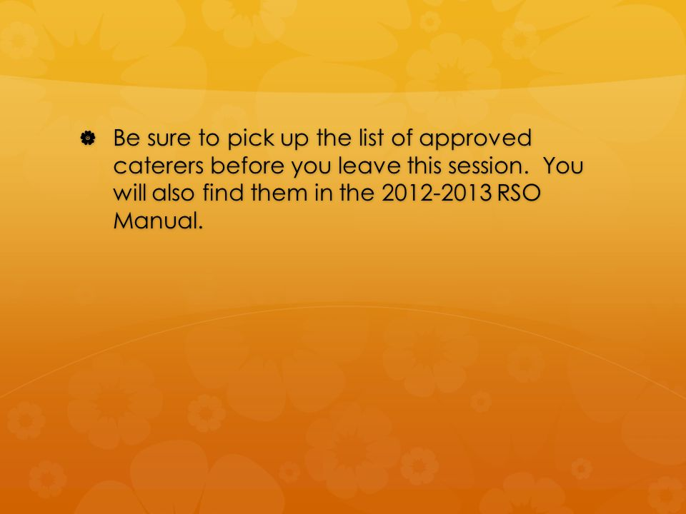  Be sure to pick up the list of approved caterers before you leave this session.