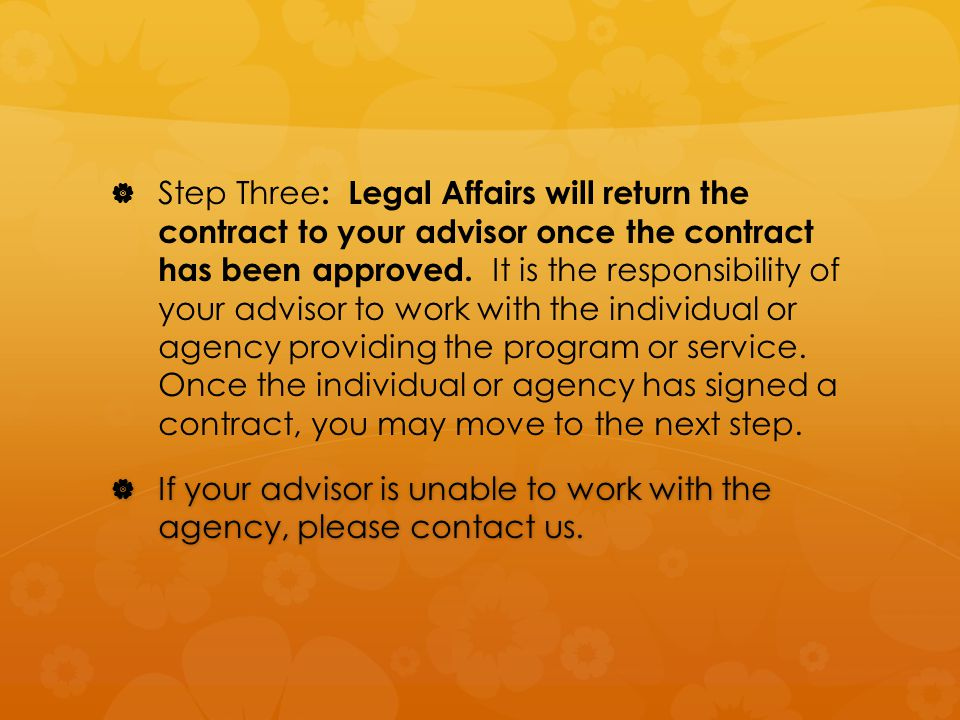   Step Three : Legal Affairs will return the contract to your advisor once the contract has been approved.