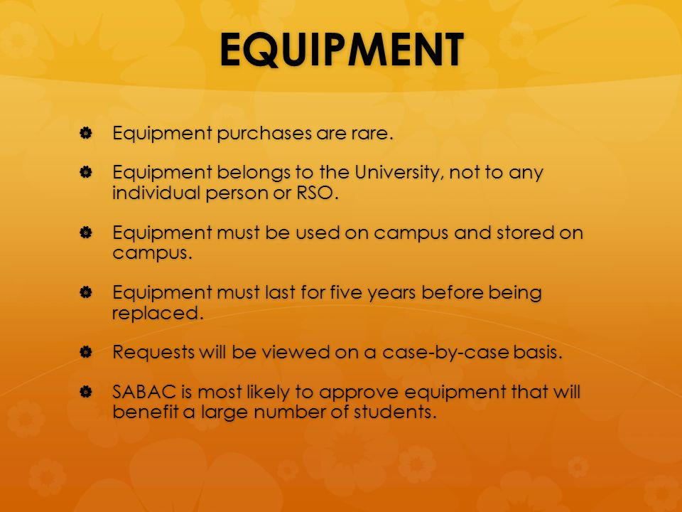 EQUIPMENT  Equipment purchases are rare.