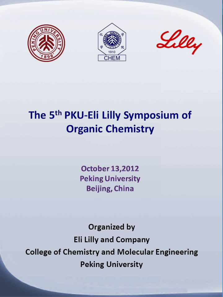 Organized by Eli Lilly and Company College of Chemistry and Molecular Engineering Peking University