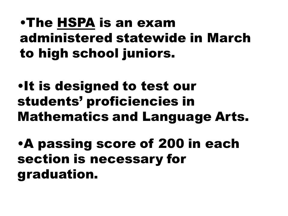 The HSPA is an exam administered statewide in March to high school juniors.