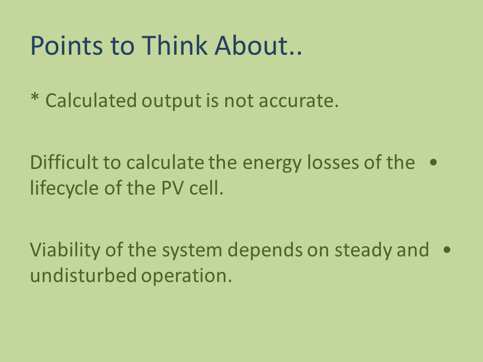 Points to Think About.. * Calculated output is not accurate.