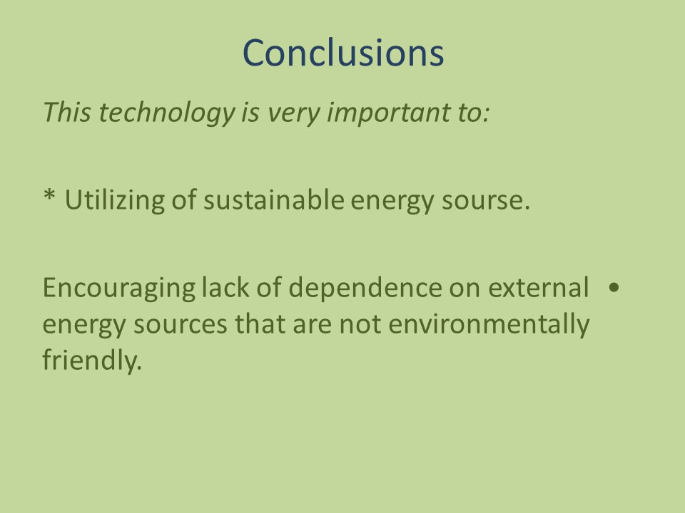 Conclusions This technology is very important to: * Utilizing of sustainable energy sourse.
