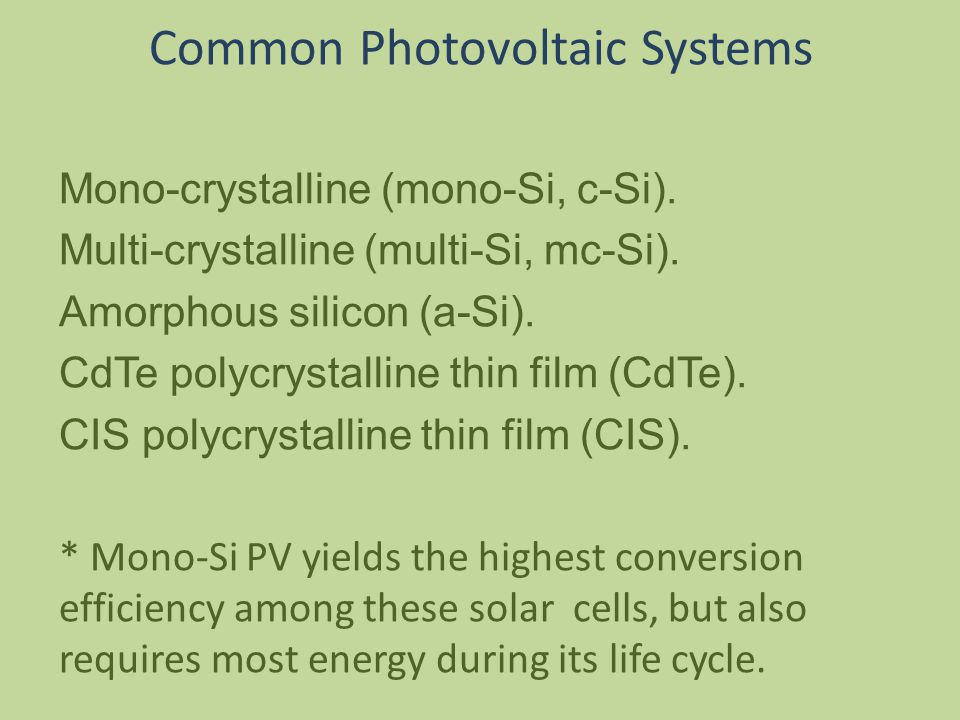 Common Photovoltaic Systems Mono-crystalline (mono-Si, c-Si).