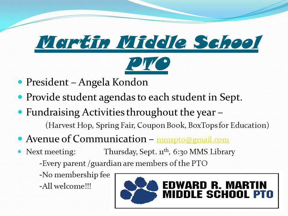 Martin Middle School PTO President – Angela Kondon Provide student agendas to each student in Sept.