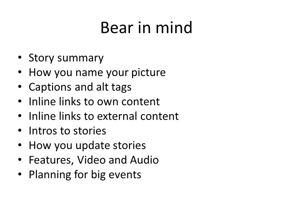 Bear in mind Story summary How you name your picture Captions and alt tags Inline links to own content Inline links to external content Intros to stor