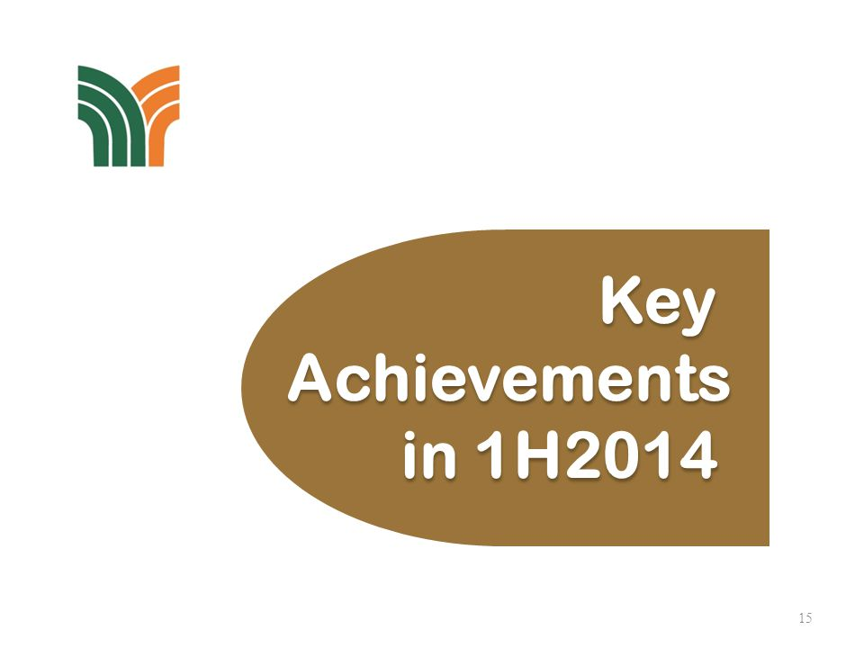 15 Key Achievements in 1H2014 Key Achievements in 1H2014