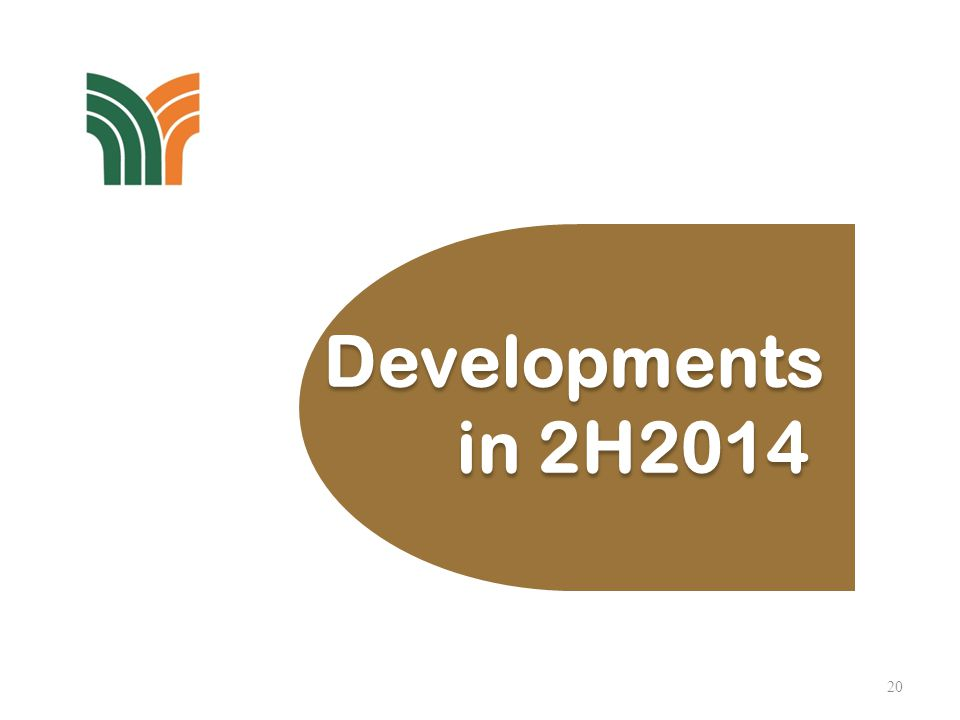 20 Developments in 2H2014 Developments in 2H2014