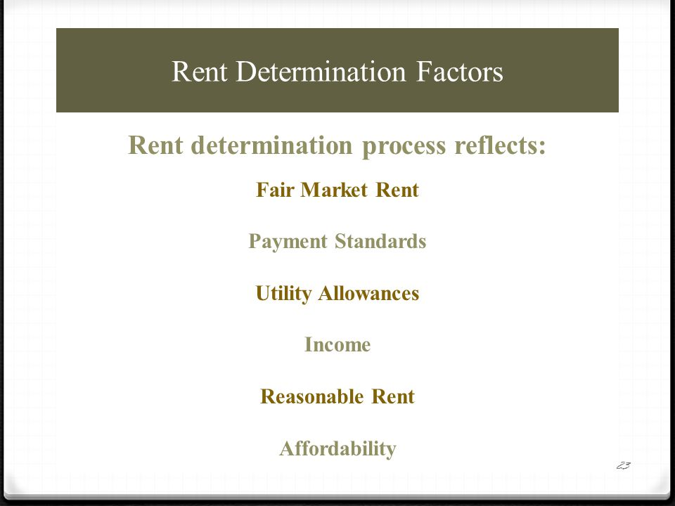 Fair Market Rents 24 CFR § 888.111  Developed by HUD and published annually around October 1  Rent estimates which allow rental of modest housing within specific geographic area  Represents housing costs which are comprised of the rent plus tenant-paid utilities  CMHA permitted to use the 50 th percentile rent estimates 0 Provides broader range of housing opportunities 0 Low-poverty areas 24