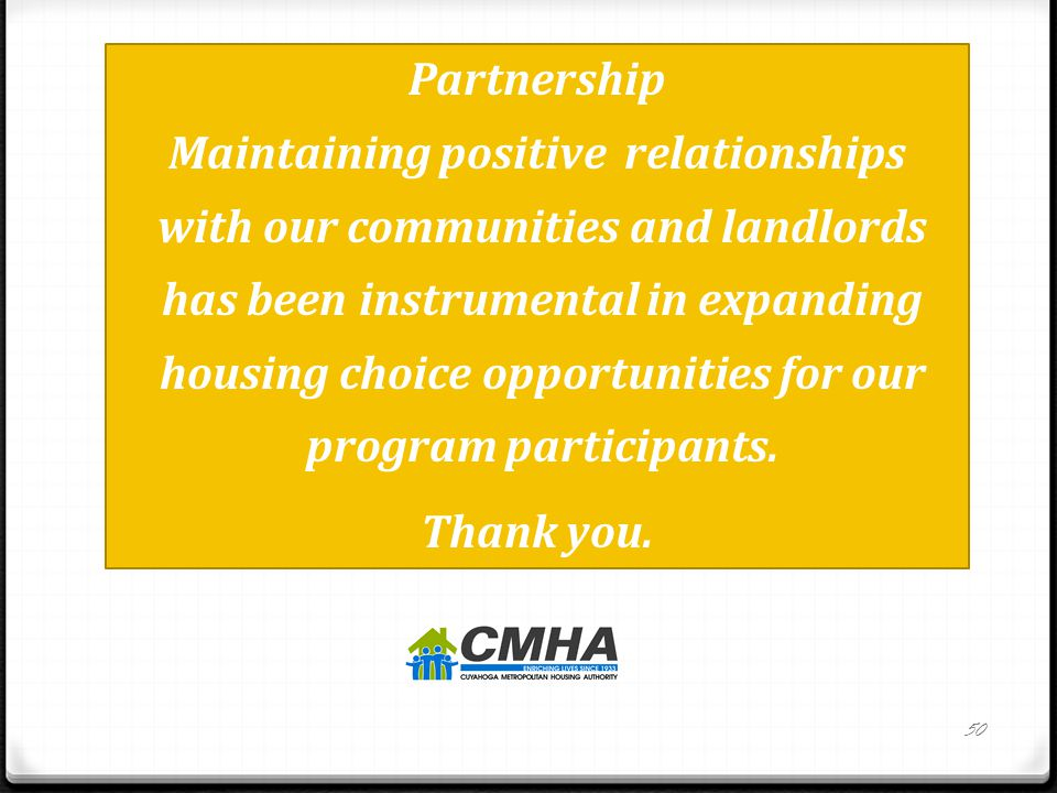 50 Partnership Maintaining positive relationships with our communities and landlords has been instrumental in expanding housing choice opportunities for our program participants.