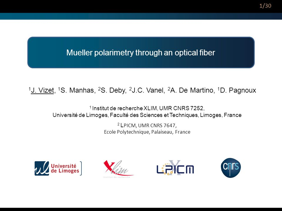 Mueller polarimetry through an optical fiber 1 J. Vizet, 1 S. Manhas, 2 S. Deby, 2 J.C. Vanel, 2 A. De Martino, 1 D. Pagnoux 1 Institut de recherche X