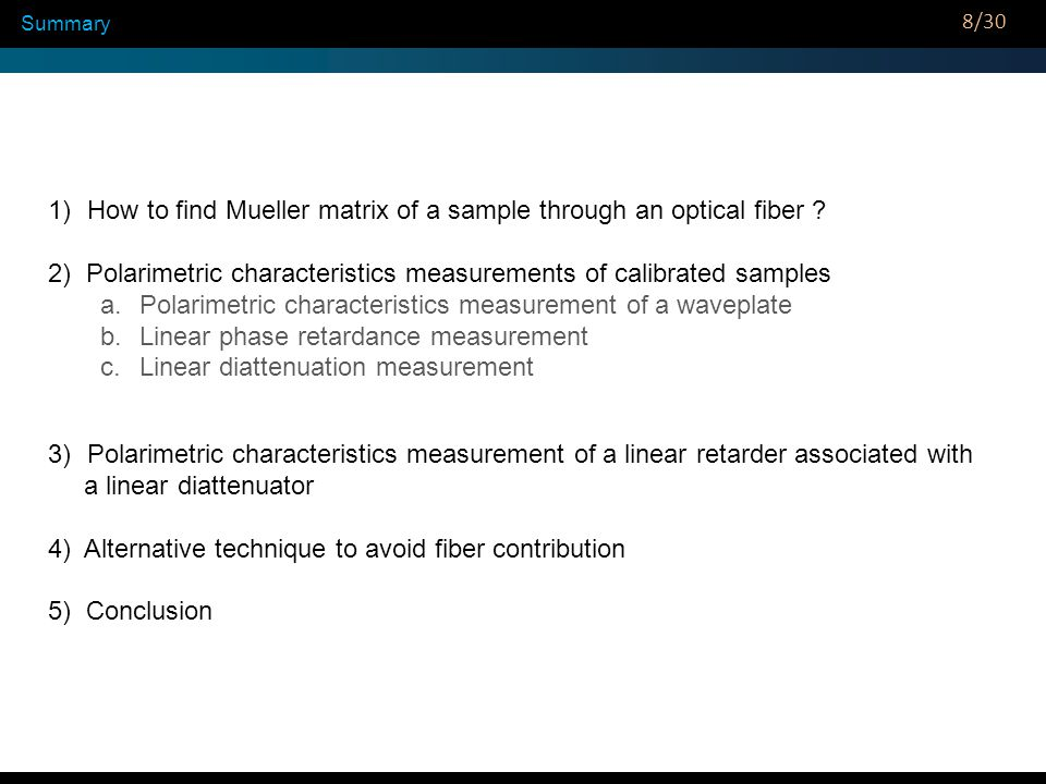 Summary 1)How to find Mueller matrix of a sample through an optical fiber ? 2) Polarimetric characteristics measurements of calibrated samples a.Polar
