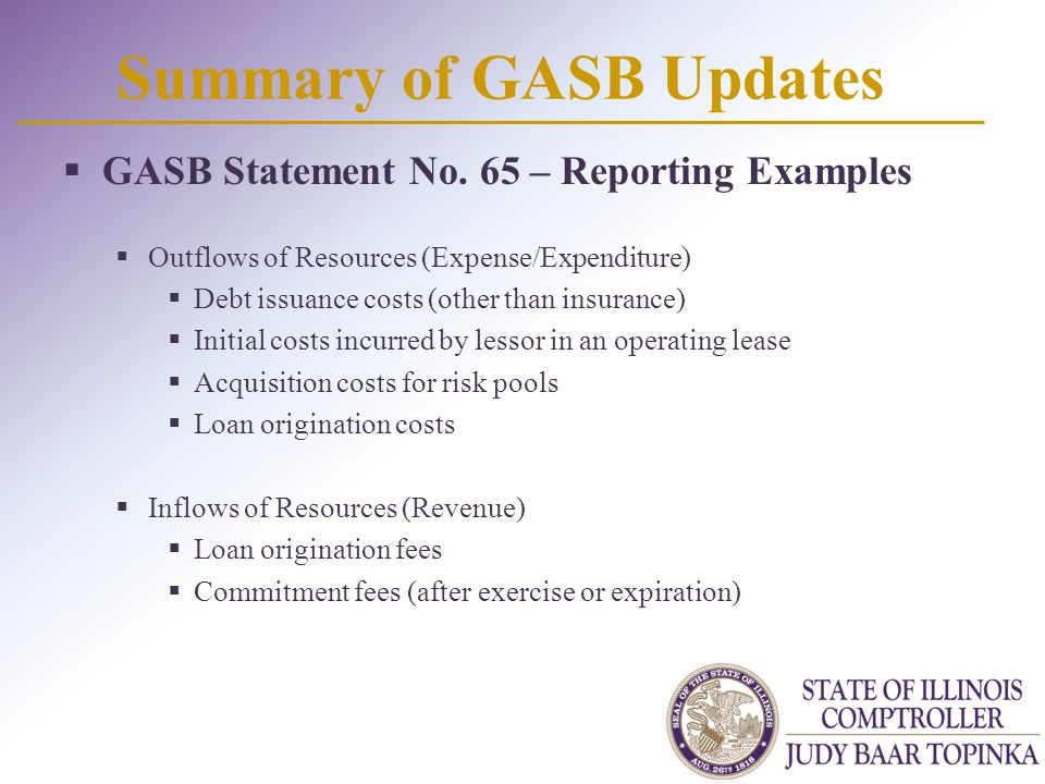 Summary of GASB Updates  GASB Statement No. 65 – Reporting Examples  Outflows of Resources (Expense/Expenditure)  Debt issuance costs (other than i