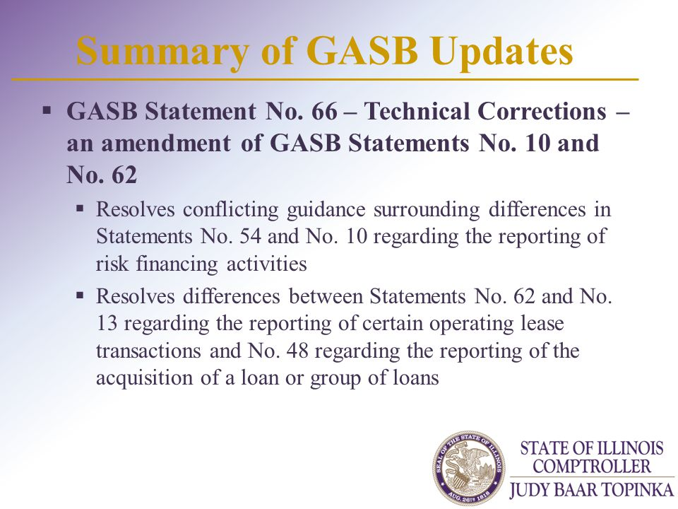 Summary of GASB Updates  GASB Statement No. 66 – Technical Corrections – an amendment of GASB Statements No. 10 and No. 62  Resolves conflicting gui
