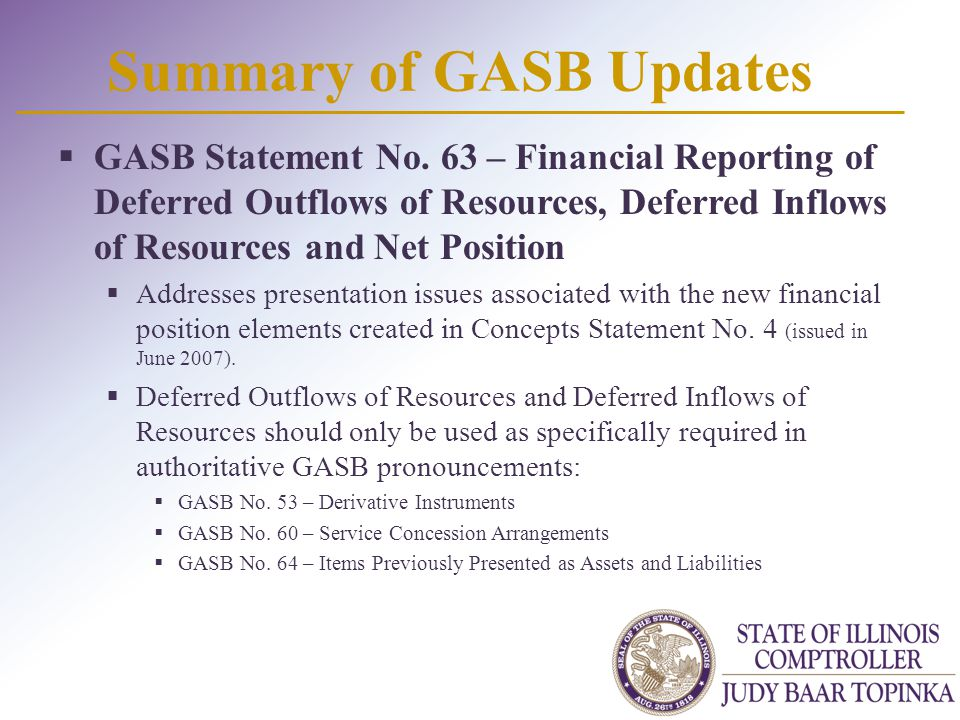Summary of GASB Updates  Definitions:  Deferred outflow of resources  a consumption of net assets by the government that is applicable to a future period.