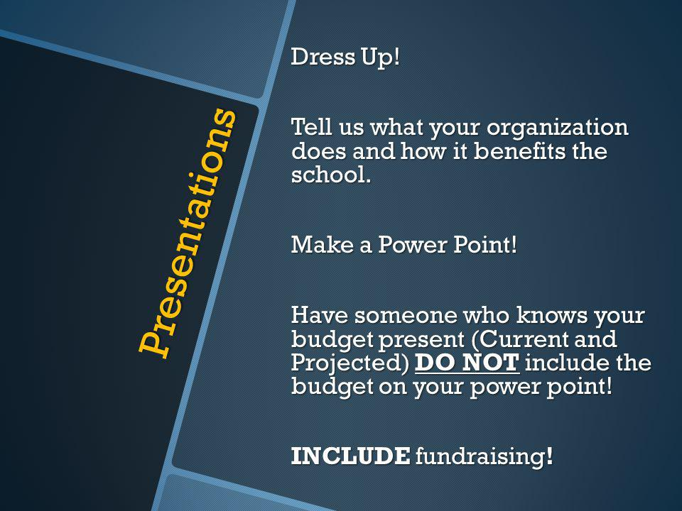 Presentations Dress Up. Tell us what your organization does and how it benefits the school.