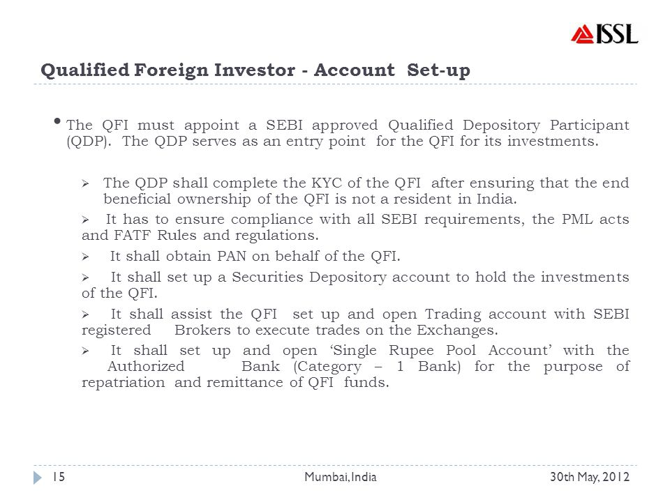 Qualified Foreign Investor - Account Set-up The QFI must appoint a SEBI approved Qualified Depository Participant (QDP).
