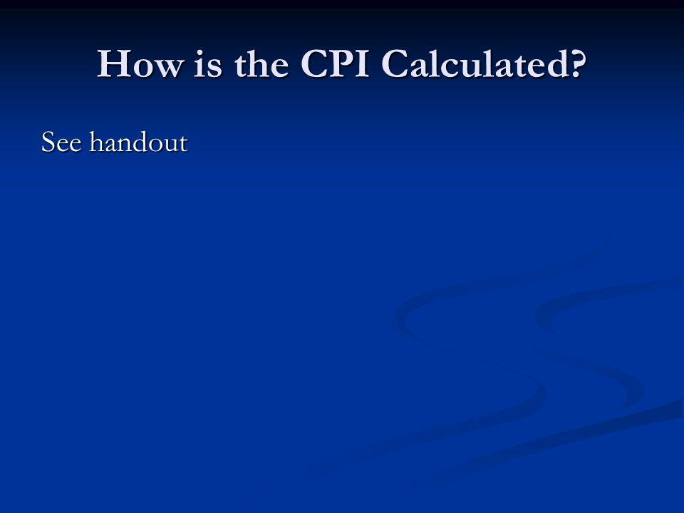 How is the CPI Calculated See handout